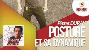 Pierre DURAY | La posture et sa dynamique