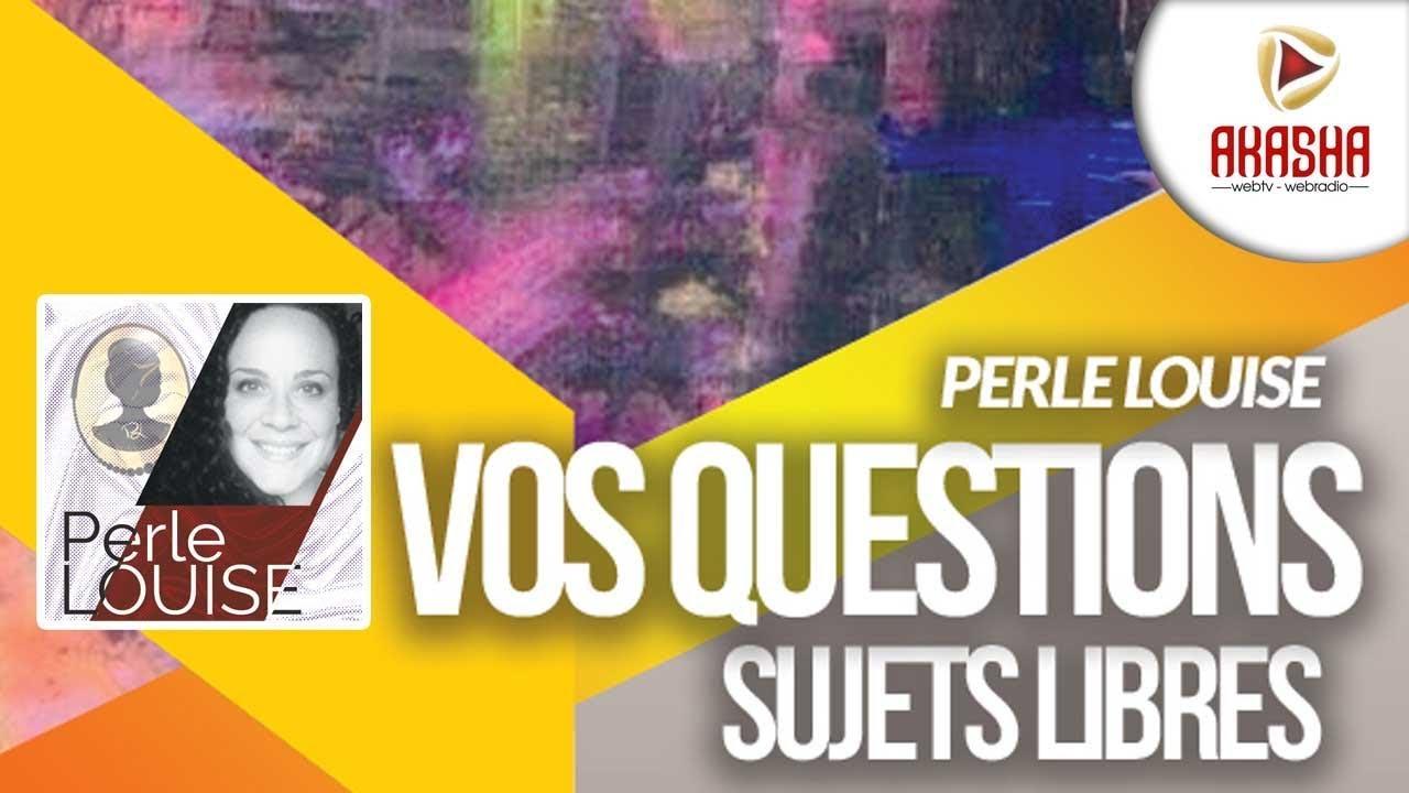 Perle LOUISE | Vos questions – sujets libres