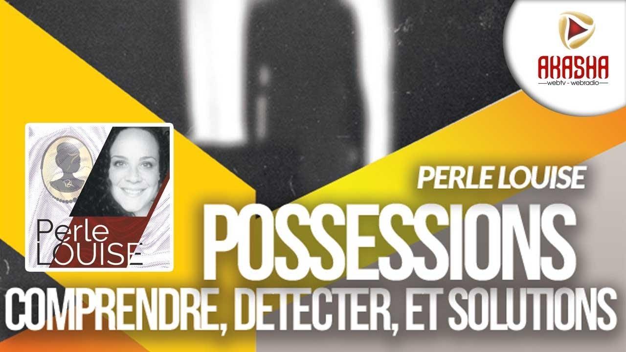 Perle LOUISE | Possession, comment détecter et trouver solutions