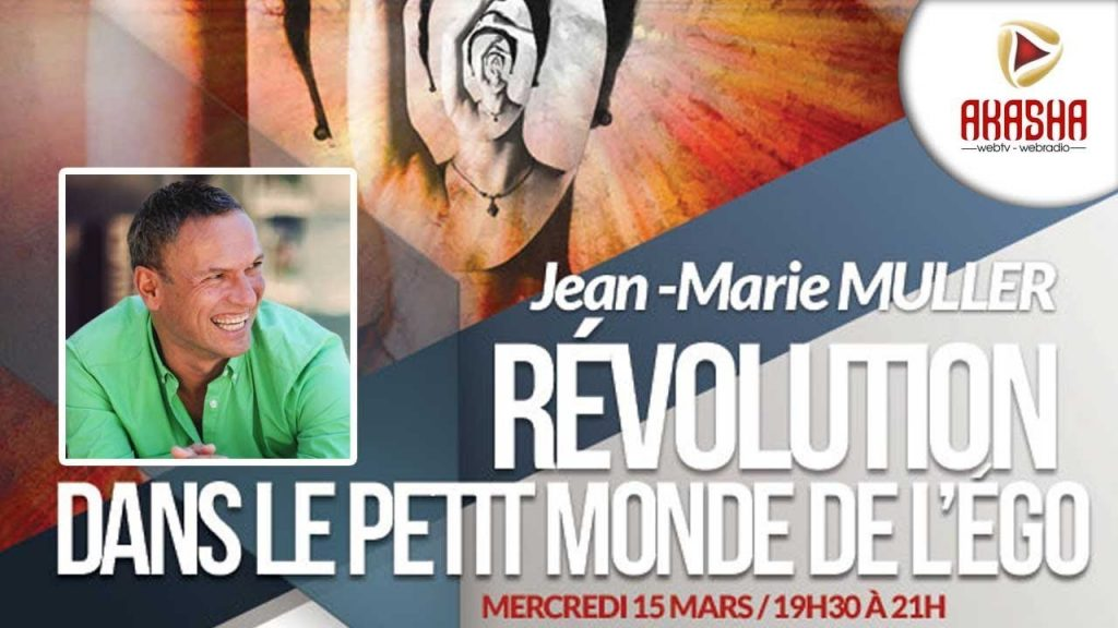 Jean-Marie MULLER | Révolution dans le petit monde de l'égo