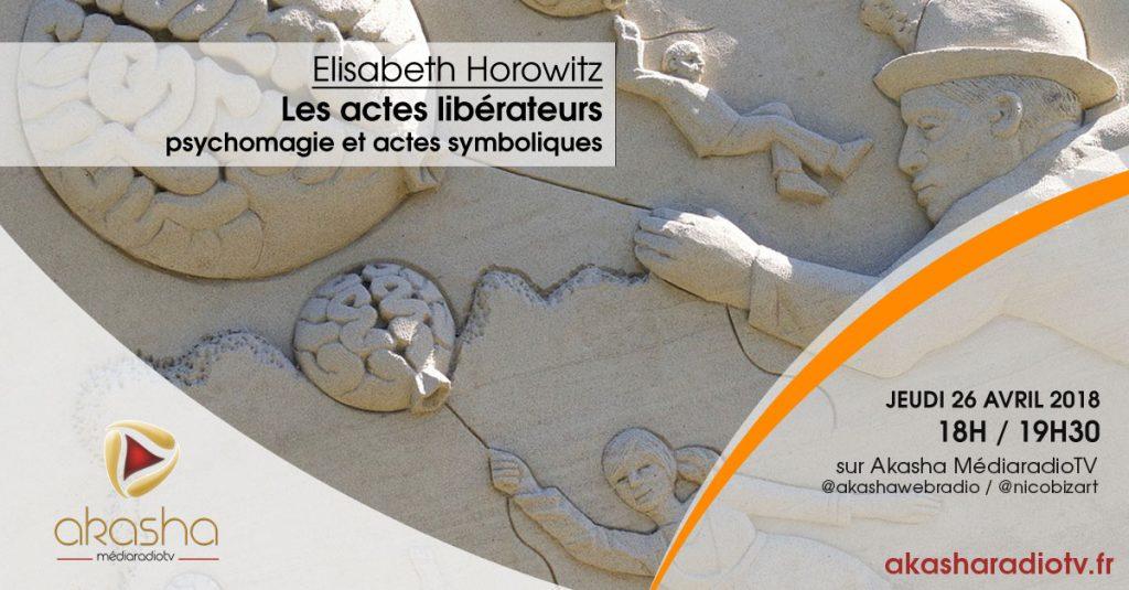 Elisabeth Horowitz | Les actes libérateurs, psychomagie et actes symboliques