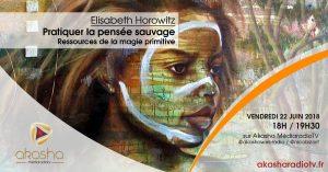 Elisabeth Horowitz | Pratiquer la pensée sauvage, ressources de la magie primitive