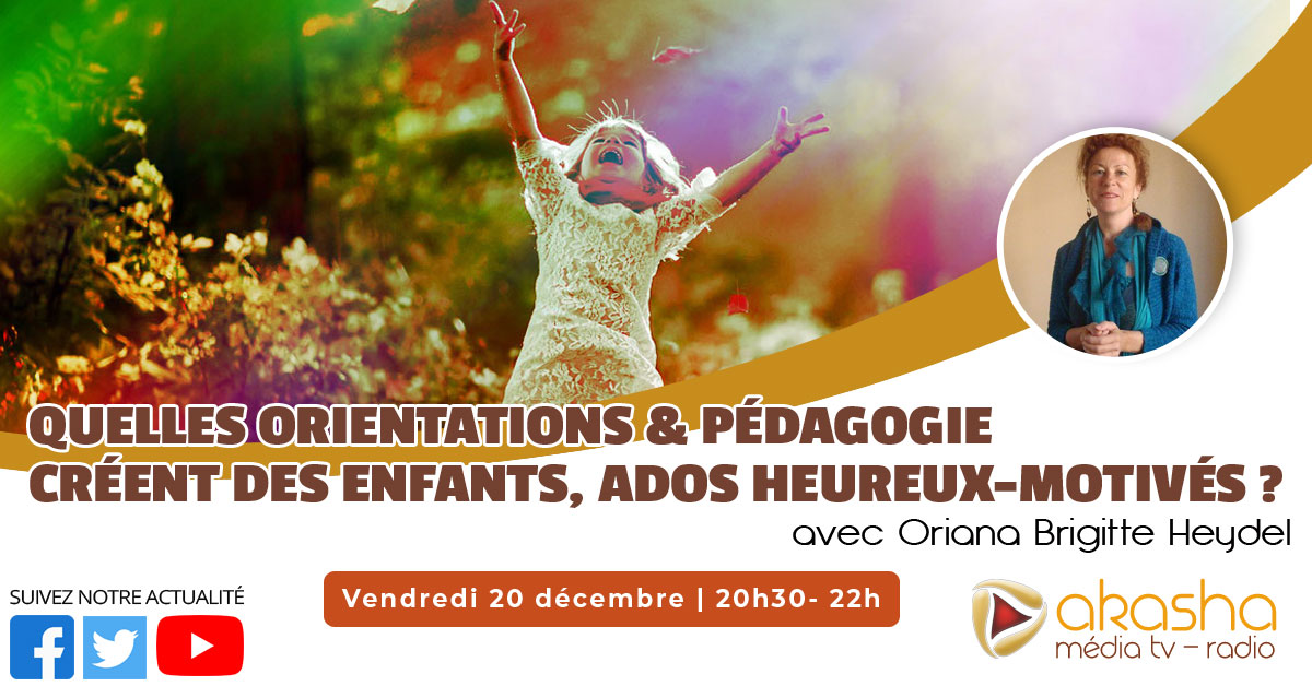 Quelles Orientation & Pédagogie créent des enfants, ados Heureux-Motivés ?  | Oriana Brigitte Heydel